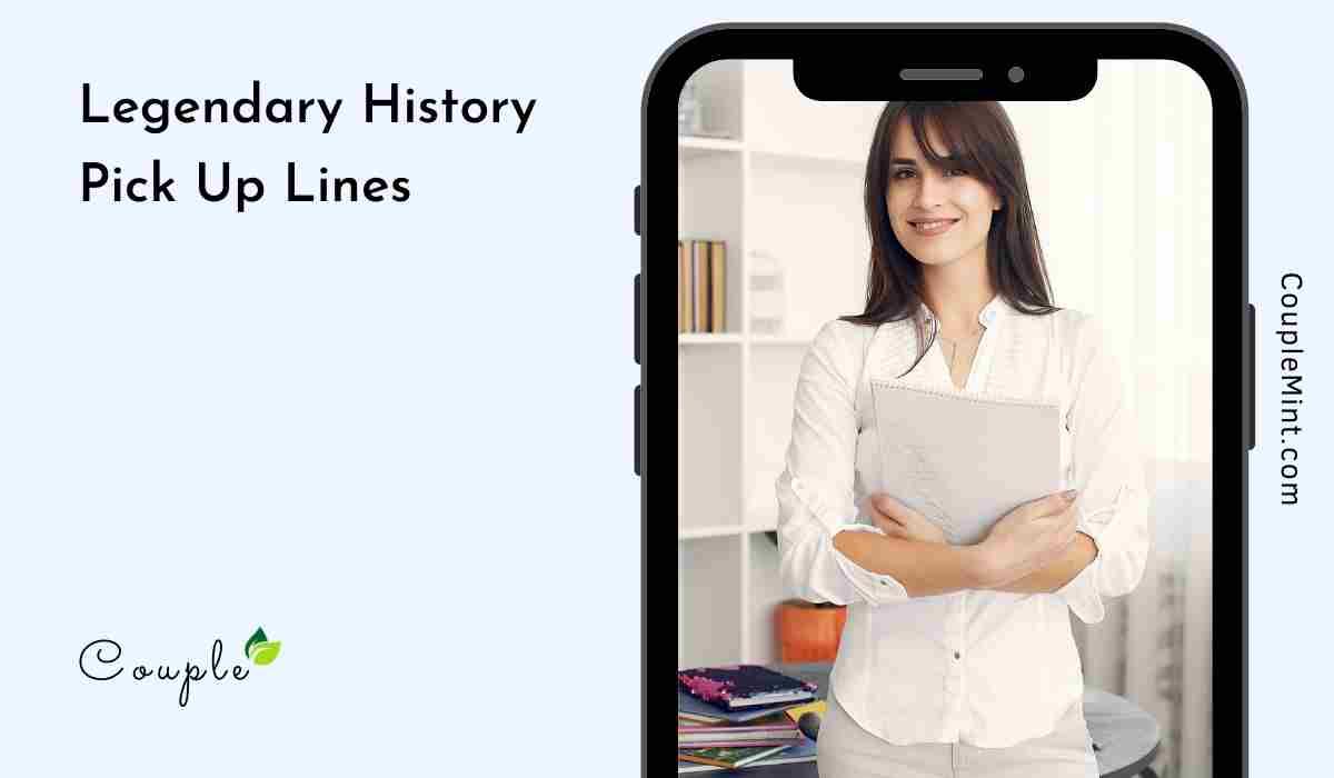 Legendary History Pick Up Lines